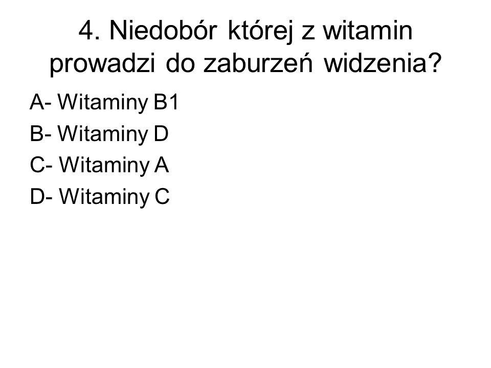 4. Niedobór której z witamin prowadzi do zaburzeń widzenia