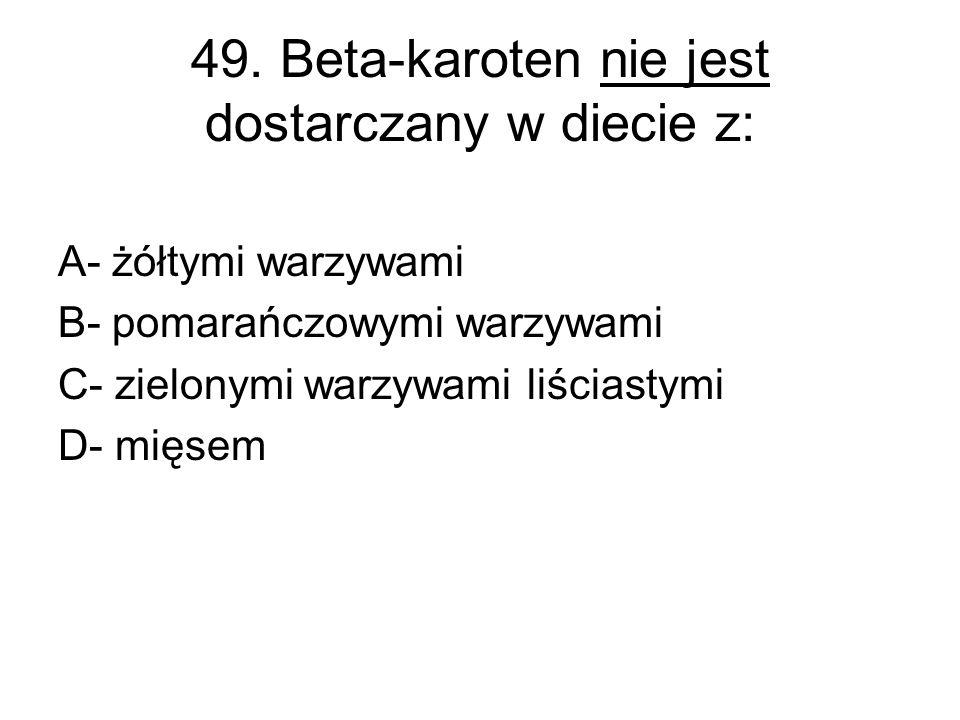 49. Beta-karoten nie jest dostarczany w diecie z: