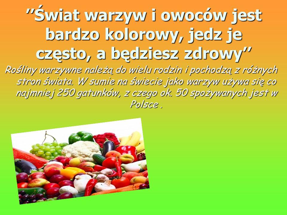 ''Świat warzyw i owoców jest bardzo kolorowy, jedz je często, a będziesz zdrowy''
