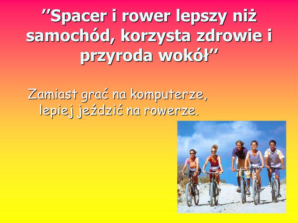 ''Spacer i rower lepszy niż samochód, korzysta zdrowie i przyroda wokół''