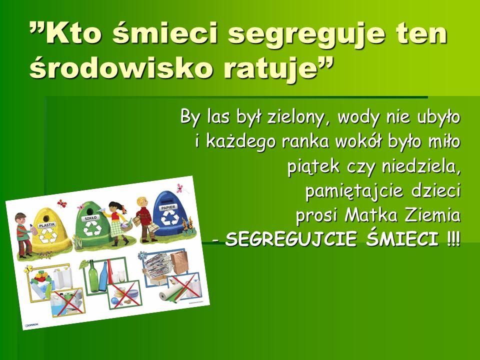 ''Kto śmieci segreguje ten środowisko ratuje''