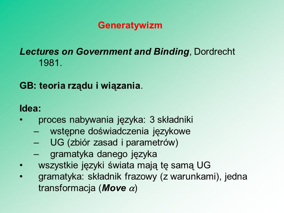 Generatywizm Lectures on Government and Binding, Dordrecht 1981. GB: teoria rządu i wiązania. Idea: