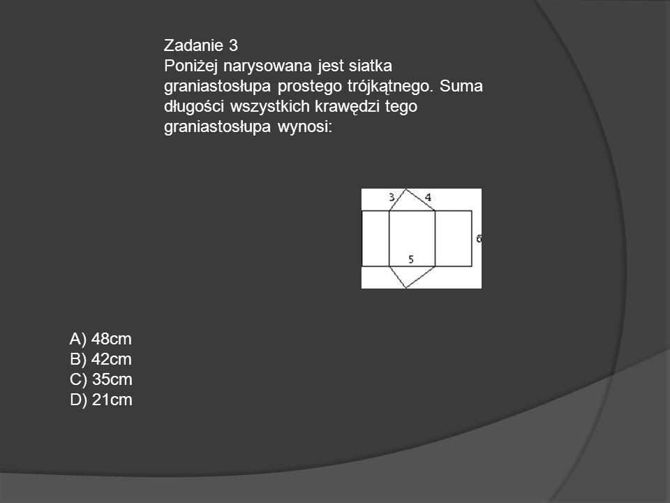 Zadanie 3 Poniżej narysowana jest siatka graniastosłupa prostego trójkątnego. Suma długości wszystkich krawędzi tego graniastosłupa wynosi: