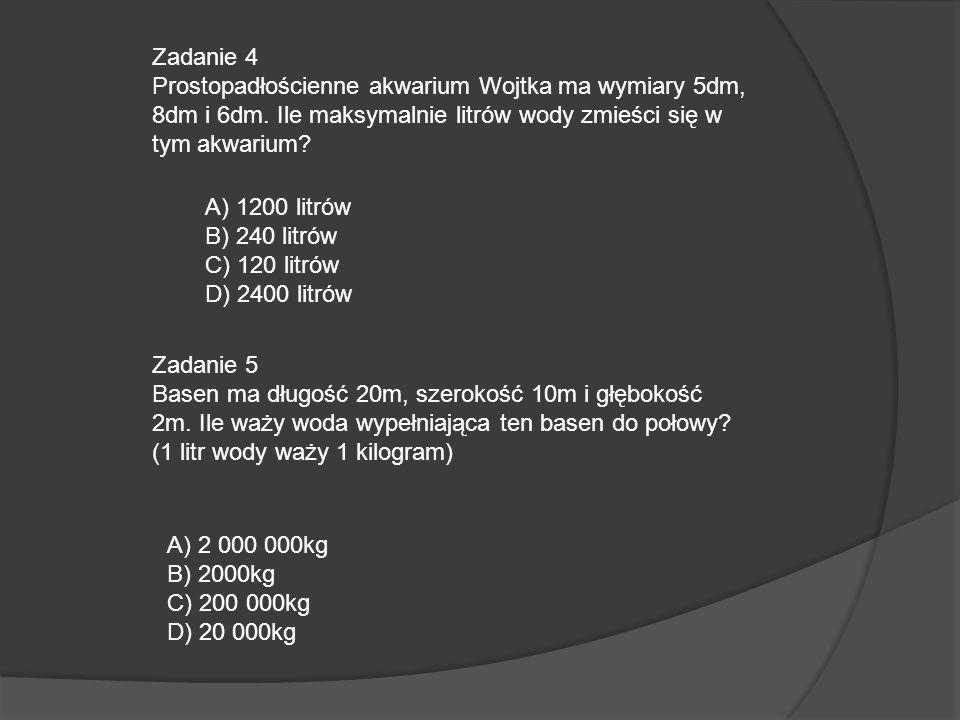 Zadanie 4 Prostopadłościenne akwarium Wojtka ma wymiary 5dm, 8dm i 6dm