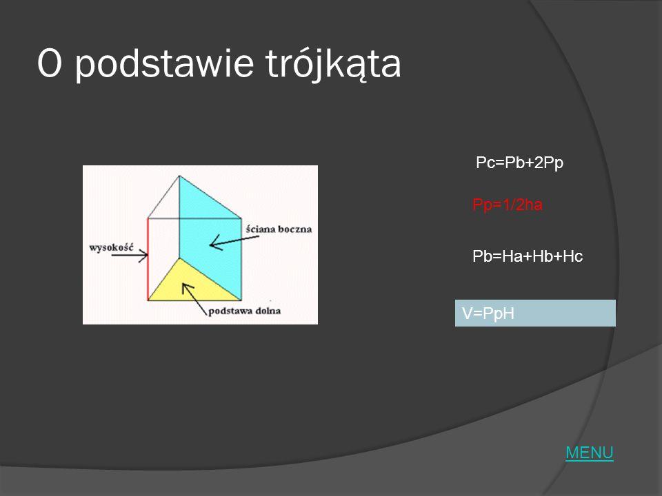 O podstawie trójkąta Pc=Pb+2Pp Pp=1/2ha Pb=Ha+Hb+Hc V=PpH MENU