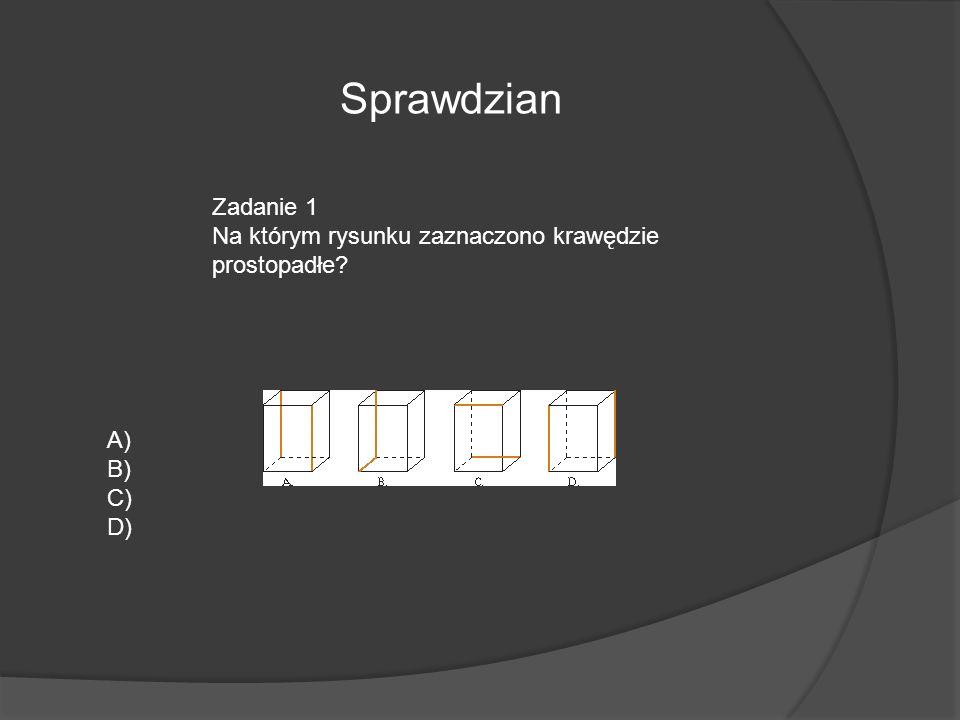 Sprawdzian Zadanie 1 Na którym rysunku zaznaczono krawędzie prostopadłe A) B) C) D)