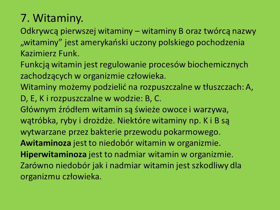 """7. Witaminy. Odkrywcą pierwszej witaminy – witaminy B oraz twórcą nazwy """"witaminy jest amerykański uczony polskiego pochodzenia Kazimierz Funk."""