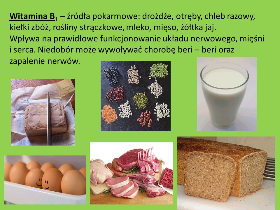 Witamina B1 – źródła pokarmowe: drożdże, otręby, chleb razowy, kiełki zbóż, rośliny strączkowe, mleko, mięso, żółtka jaj.