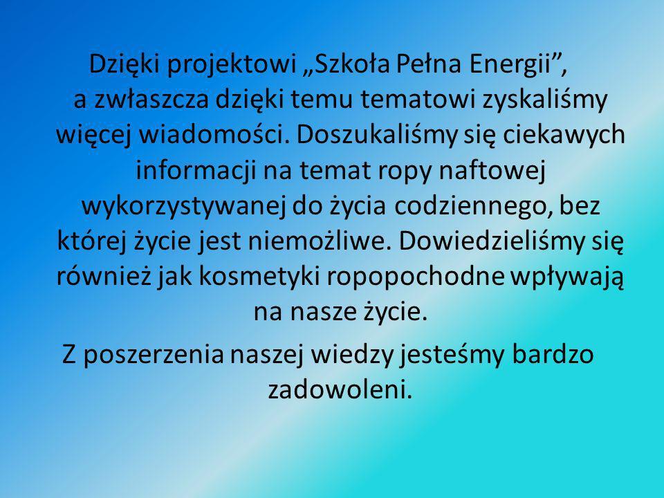"""Dzięki projektowi """"Szkoła Pełna Energii , a zwłaszcza dzięki temu tematowi zyskaliśmy więcej wiadomości."""
