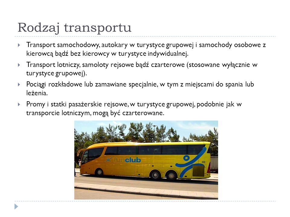 Rodzaj transportu Transport samochodowy, autokary w turystyce grupowej i samochody osobowe z kierowcą bądź bez kierowcy w turystyce indywidualnej.