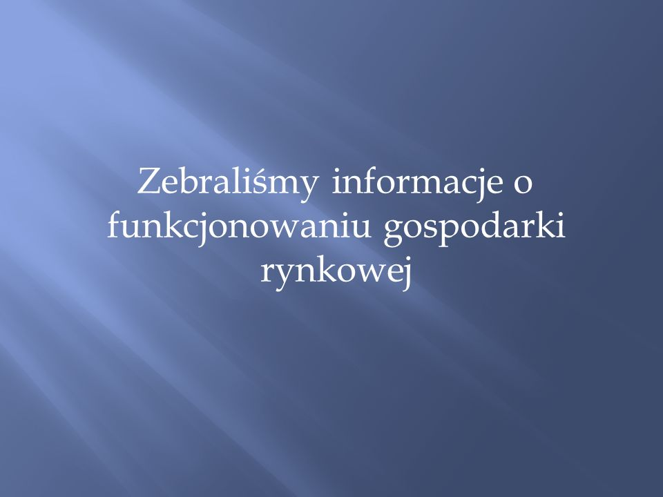Zebraliśmy informacje o funkcjonowaniu gospodarki rynkowej