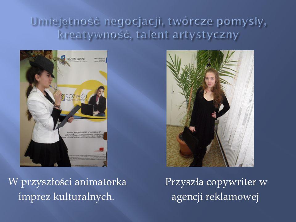 Umiejętność negocjacji, twórcze pomysły, kreatywność, talent artystyczny