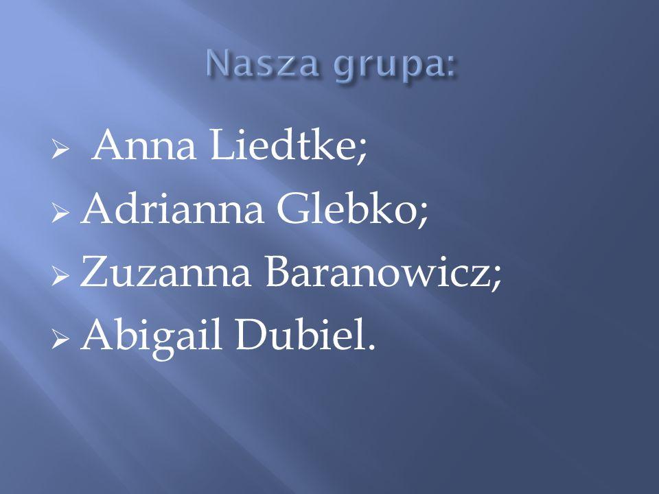 Anna Liedtke; Adrianna Glebko; Zuzanna Baranowicz; Abigail Dubiel.