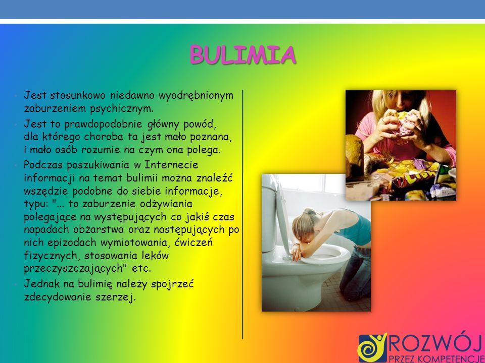 bulimia Jest stosunkowo niedawno wyodrębnionym zaburzeniem psychicznym.