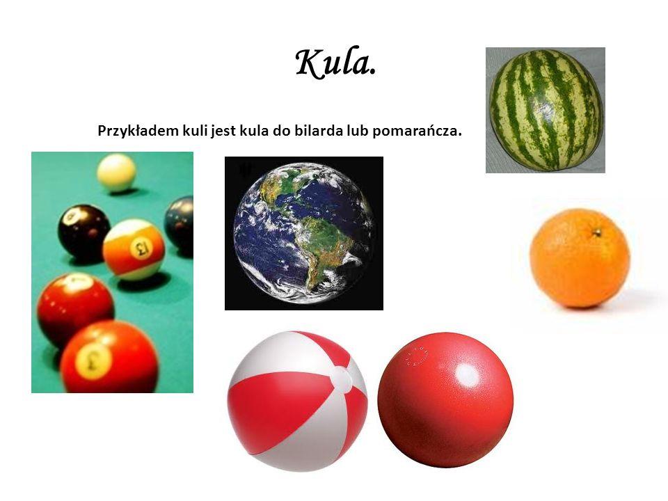 Kula. Przykładem kuli jest kula do bilarda lub pomarańcza.