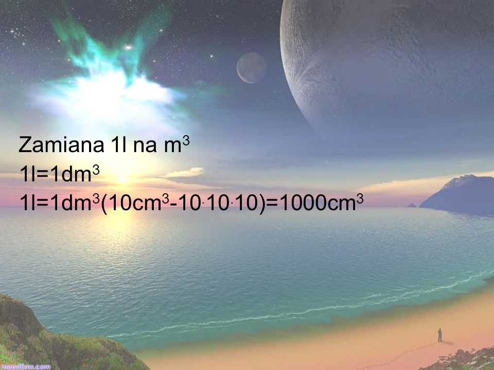 Zamiana 1l na m3 1l=1dm3 1l=1dm3(10cm3-10.10.10)=1000cm3