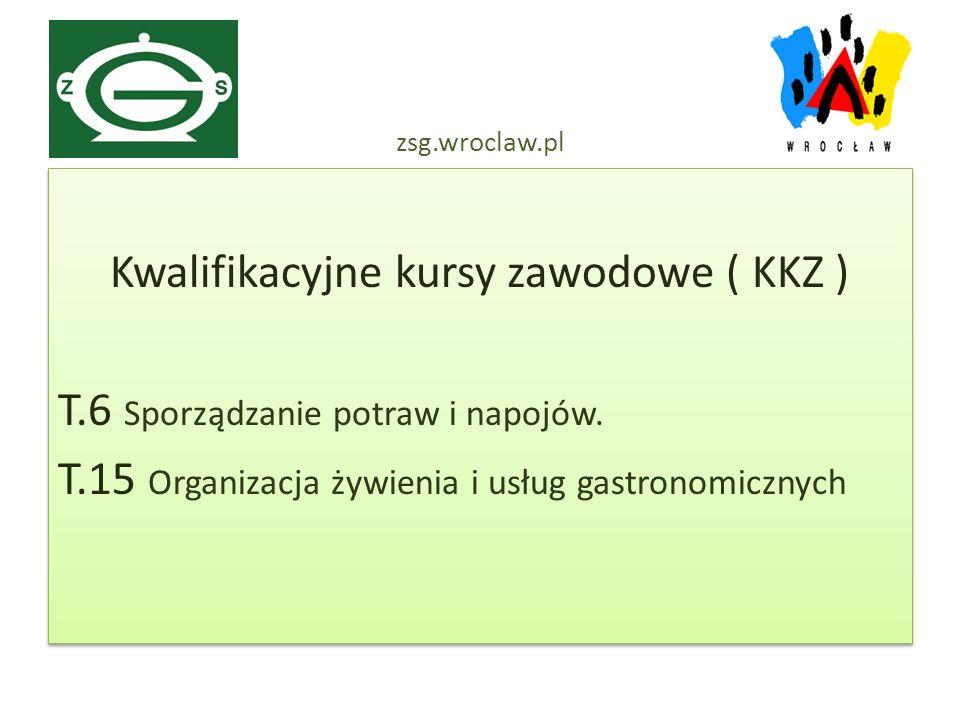 zsg.wroclaw.pl Kwalifikacyjne kursy zawodowe ( KKZ ) T.6 Sporządzanie potraw i napojów.