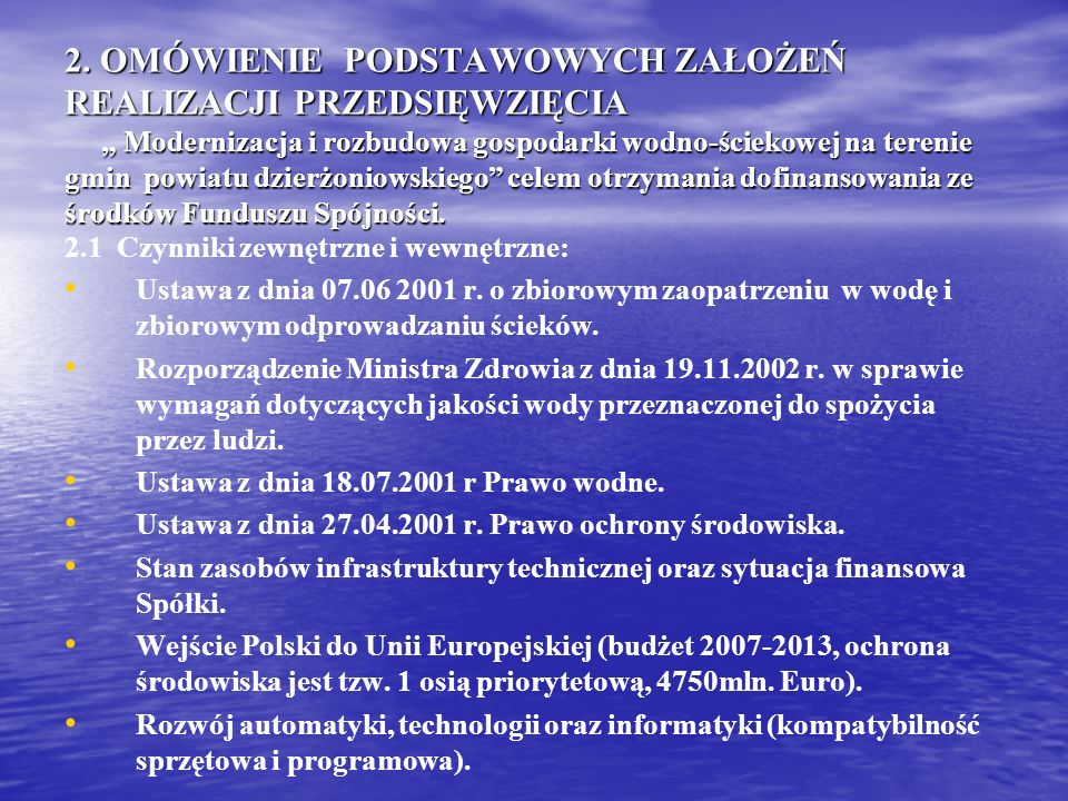 """2. OMÓWIENIE PODSTAWOWYCH ZAŁOŻEŃ REALIZACJI PRZEDSIĘWZIĘCIA """" Modernizacja i rozbudowa gospodarki wodno-ściekowej na terenie gmin powiatu dzierżoniowskiego celem otrzymania dofinansowania ze środków Funduszu Spójności."""