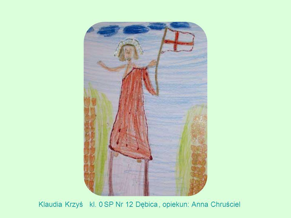 Klaudia Krzyś kl. 0 SP Nr 12 Dębica , opiekun: Anna Chruściel