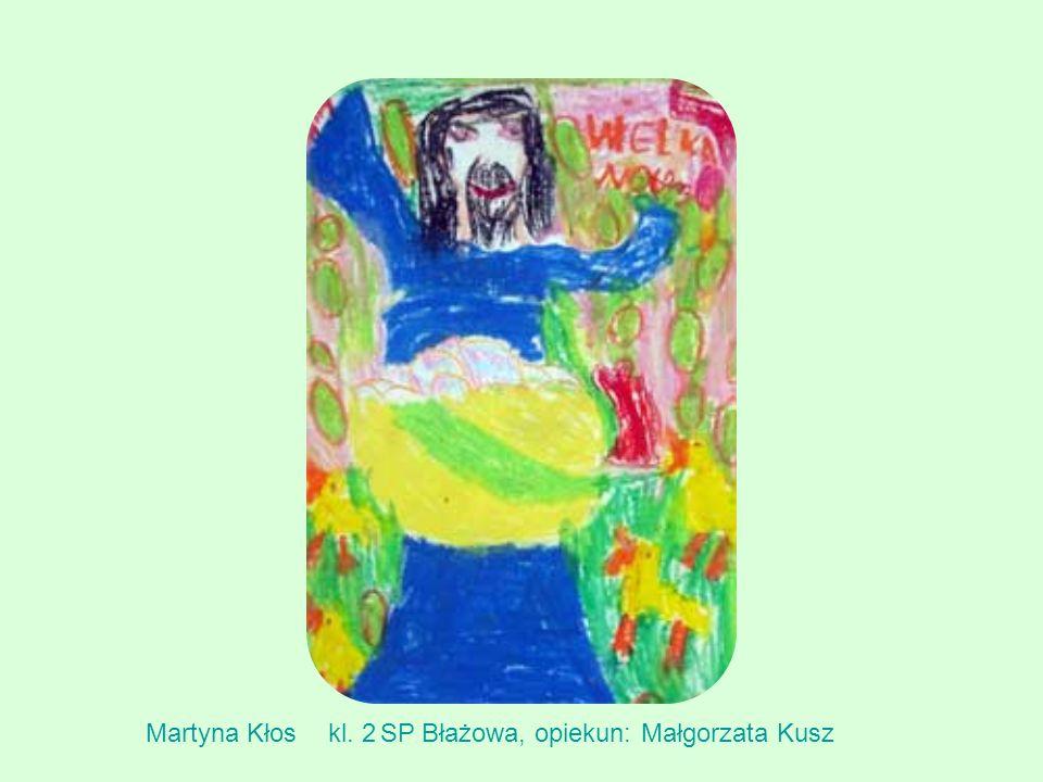 Martyna Kłos kl. 2 SP Błażowa, opiekun: Małgorzata Kusz