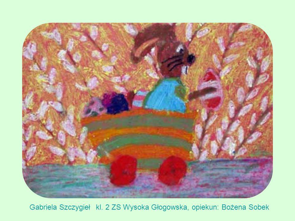 Gabriela Szczygieł kl. 2 ZS Wysoka Głogowska, opiekun: Bożena Sobek