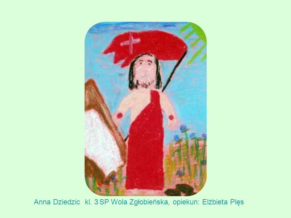 Anna Dziedzic kl. 3 SP Wola Zgłobieńska, opiekun: Elżbieta Plęs