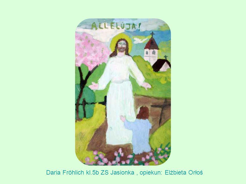 Daria Fröhlich kl.5b ZS Jasionka , opiekun: Elżbieta Orłoś
