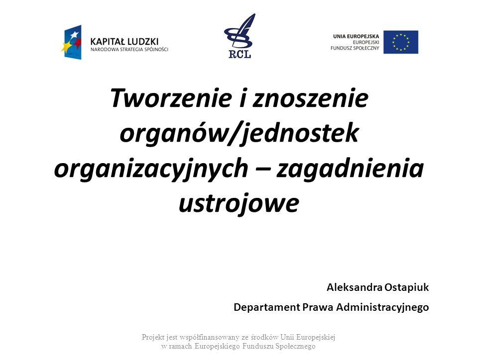 Tworzenie i znoszenie organów/jednostek organizacyjnych – zagadnienia ustrojowe