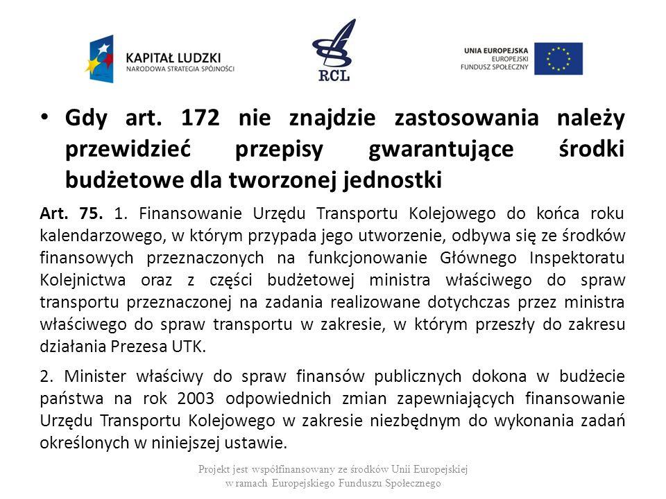 Gdy art. 172 nie znajdzie zastosowania należy przewidzieć przepisy gwarantujące środki budżetowe dla tworzonej jednostki