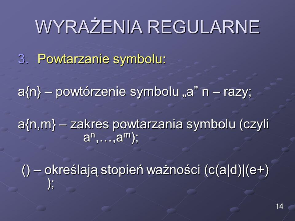 WYRAŻENIA REGULARNE Powtarzanie symbolu: