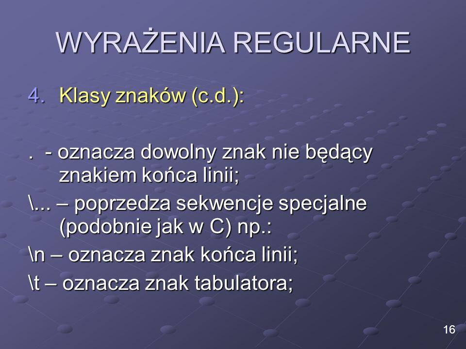 WYRAŻENIA REGULARNE Klasy znaków (c.d.):