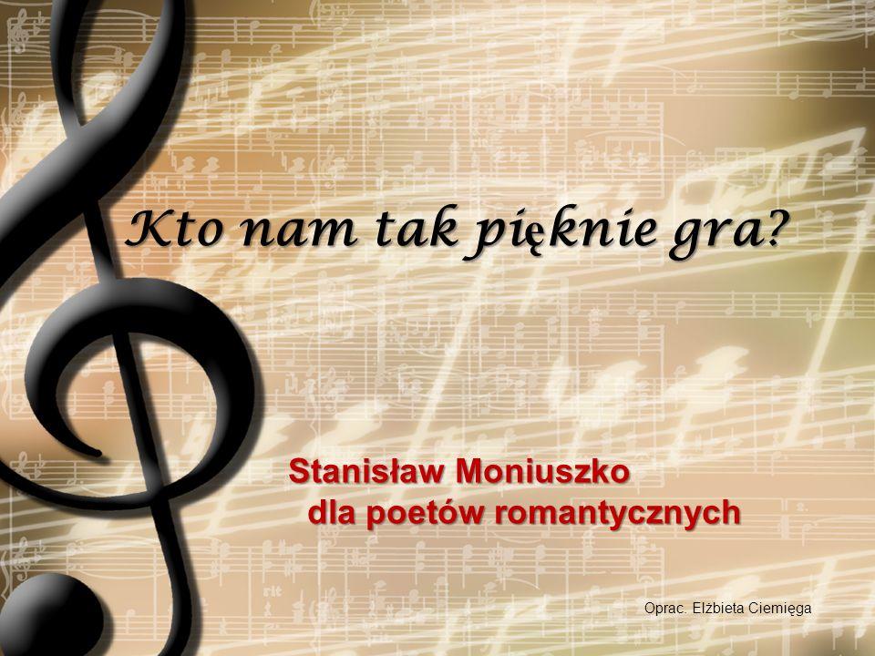 Kto nam tak pięknie gra Stanisław Moniuszko dla poetów romantycznych