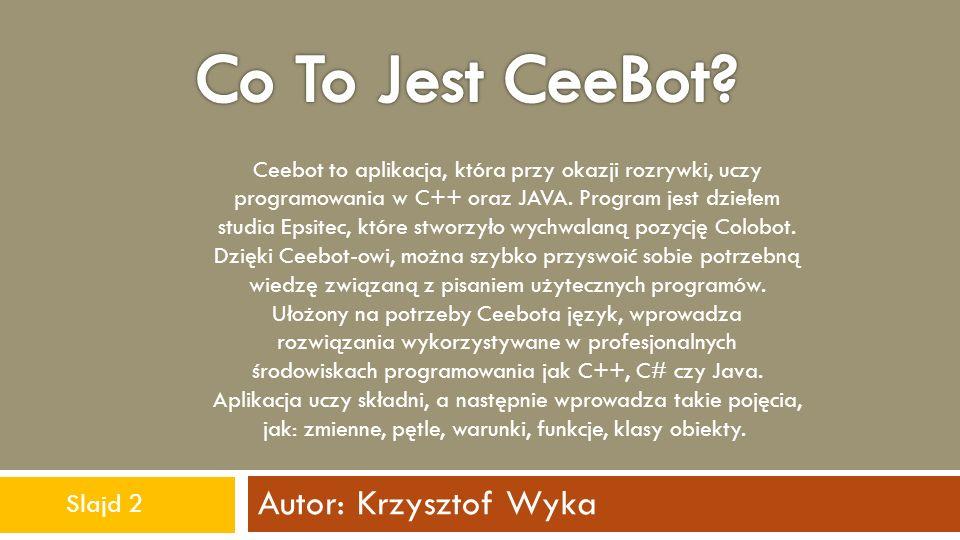Co To Jest CeeBot Autor: Krzysztof Wyka Slajd 2