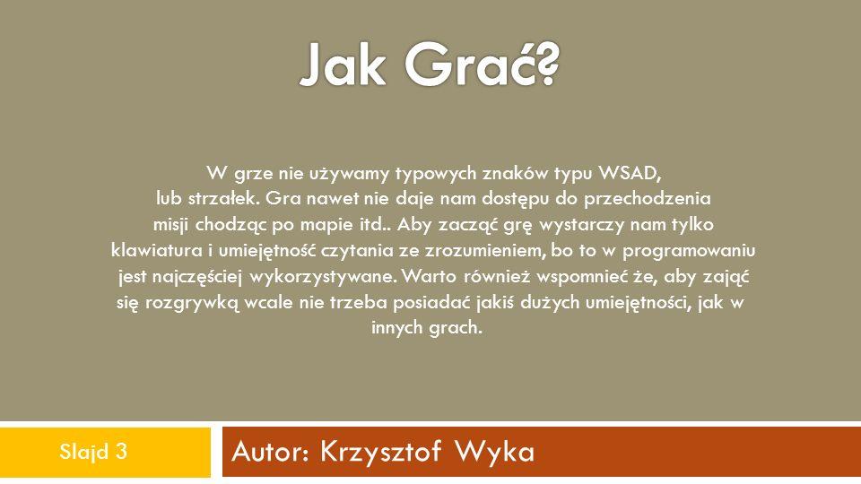 Jak Grać Autor: Krzysztof Wyka Slajd 3