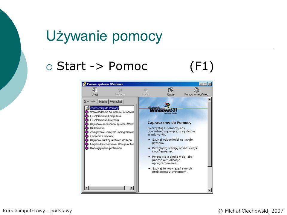 Używanie pomocy Start -> Pomoc (F1) © Michał Ciechowski, 2007