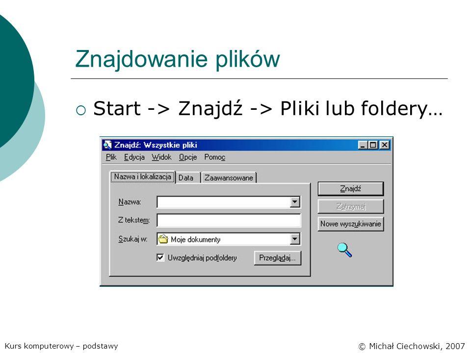Znajdowanie plików Start -> Znajdź -> Pliki lub foldery…