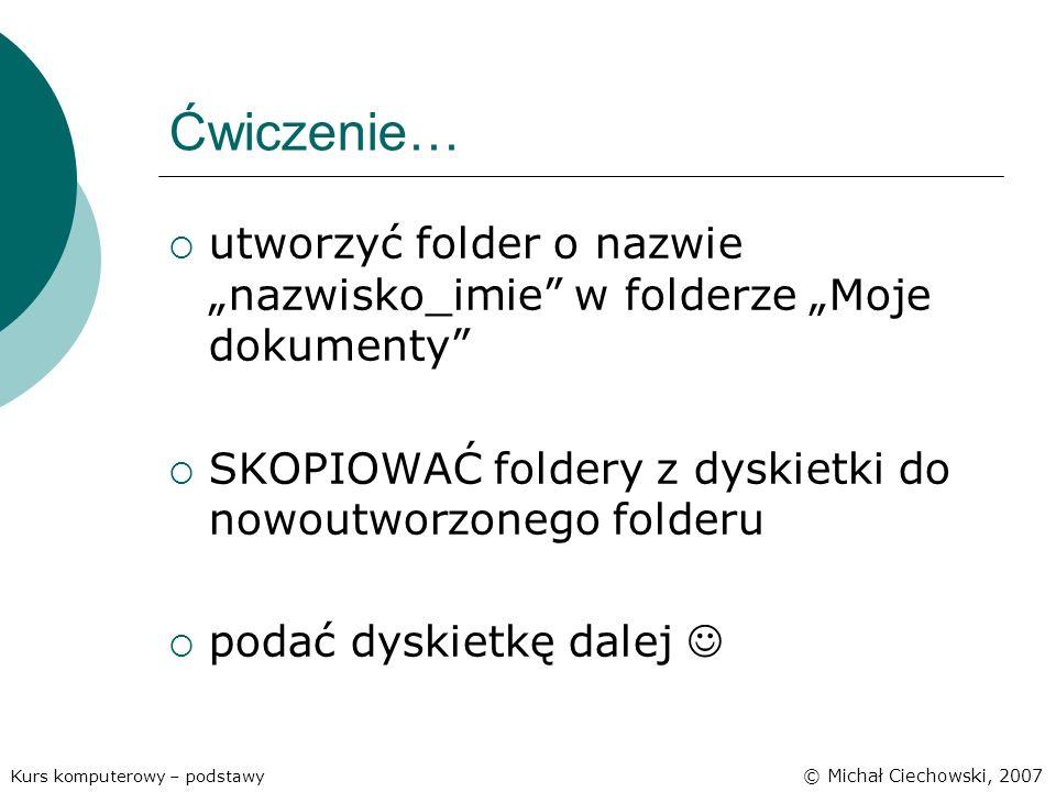 """Ćwiczenie… utworzyć folder o nazwie """"nazwisko_imie w folderze """"Moje dokumenty SKOPIOWAĆ foldery z dyskietki do nowoutworzonego folderu."""