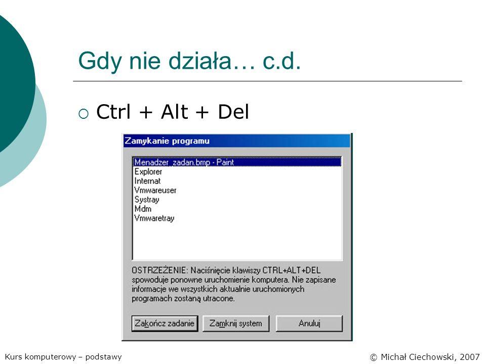 Gdy nie działa… c.d. Ctrl + Alt + Del © Michał Ciechowski, 2007