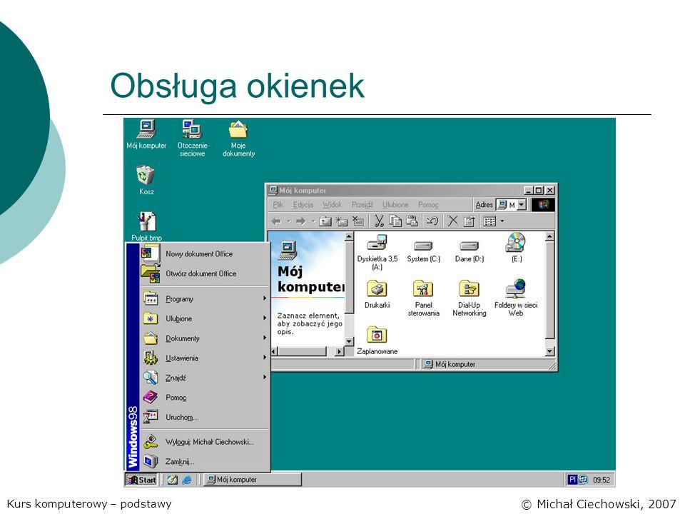 Obsługa okienek Kurs komputerowy – podstawy © Michał Ciechowski, 2007