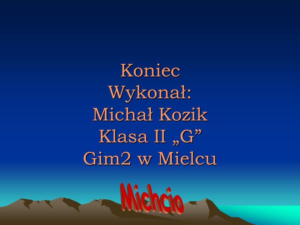 """Koniec Wykonał: Michał Kozik Klasa II """"G Gim2 w Mielcu"""