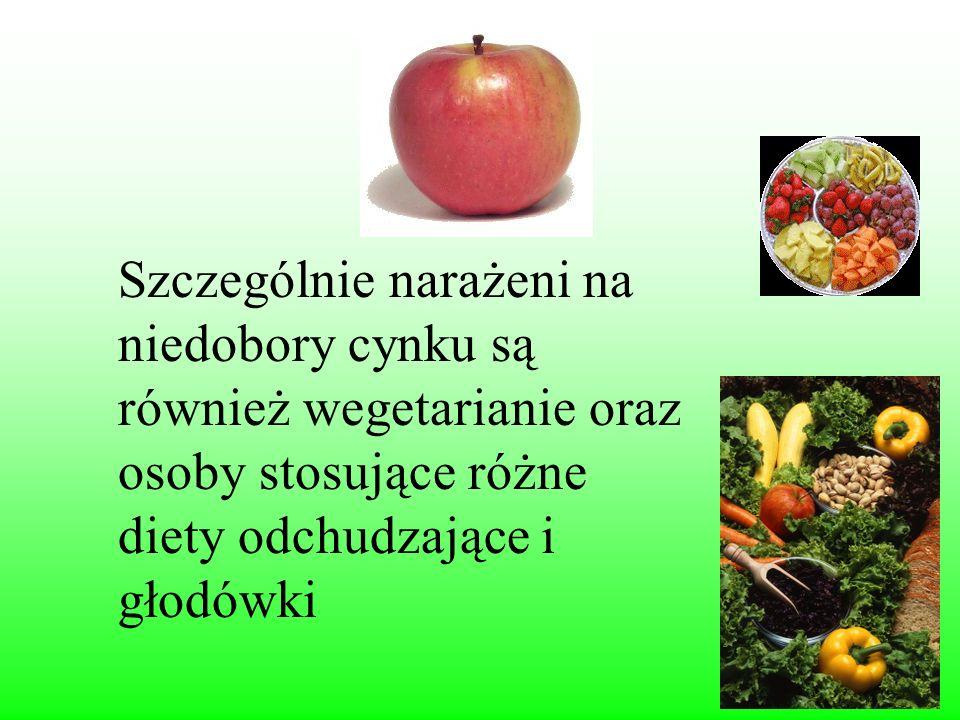 Szczególnie narażeni na niedobory cynku są również wegetarianie oraz osoby stosujące różne diety odchudzające i głodówki