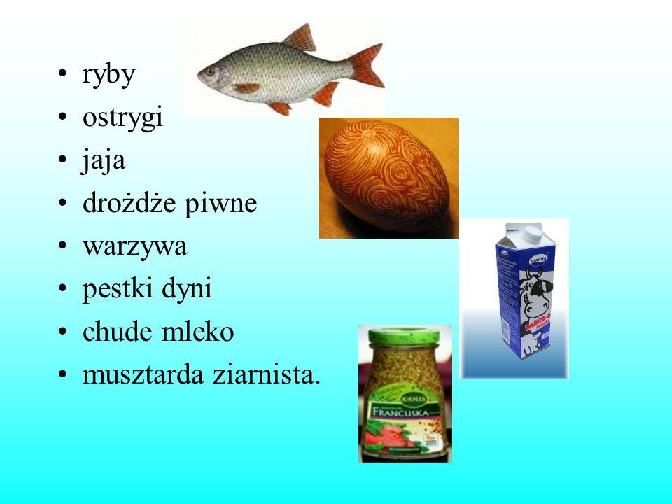 ryby ostrygi jaja drożdże piwne warzywa pestki dyni chude mleko musztarda ziarnista.