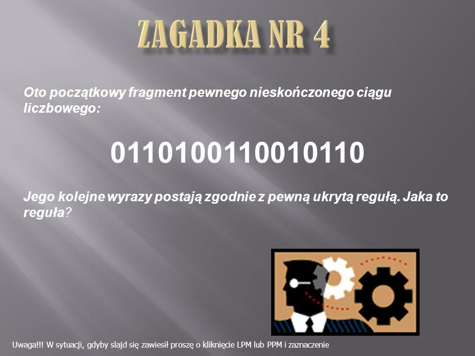 Zagadka Nr 4 Oto początkowy fragment pewnego nieskończonego ciągu liczbowego: 0110100110010110.