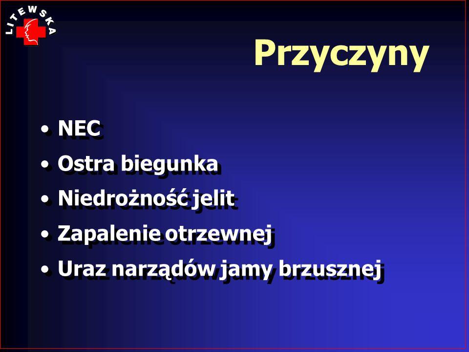 Przyczyny NEC Ostra biegunka Niedrożność jelit Zapalenie otrzewnej