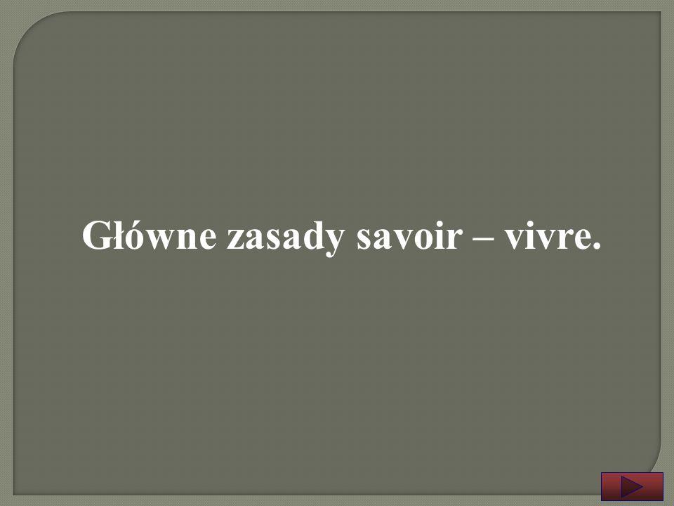 Główne zasady savoir – vivre.