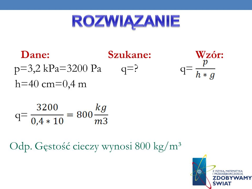 ROZWIĄZANIE Dane: Szukane: Wzór: p=3,2 kPa=3200 Pa q=.