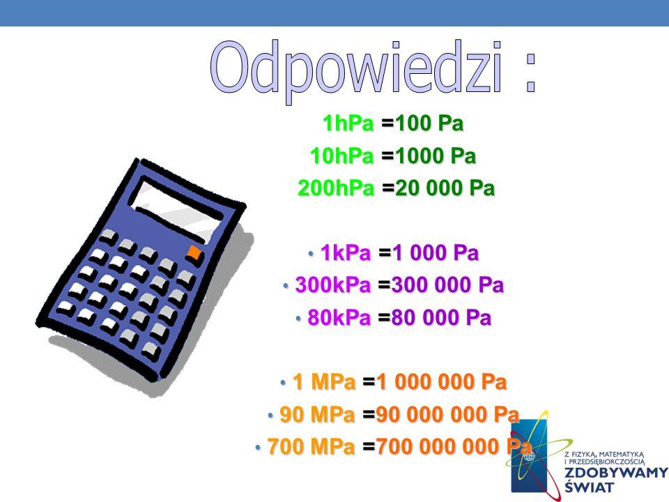 Odpowiedzi : 1hPa =100 Pa 10hPa =1000 Pa 200hPa =20 000 Pa