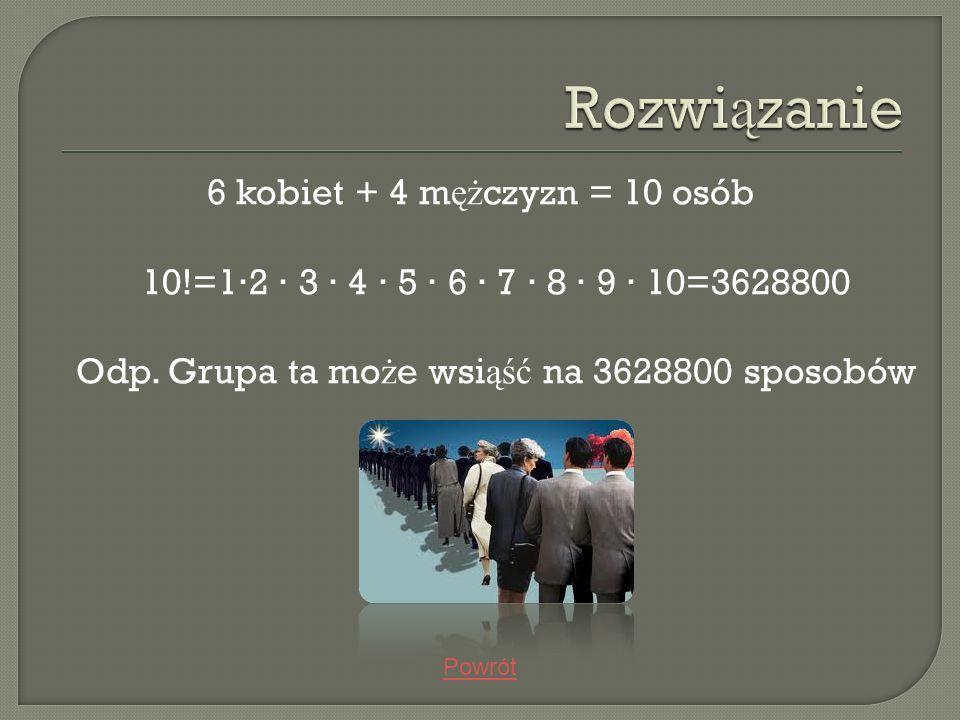 Rozwiązanie 6 kobiet + 4 mężczyzn = 10 osób