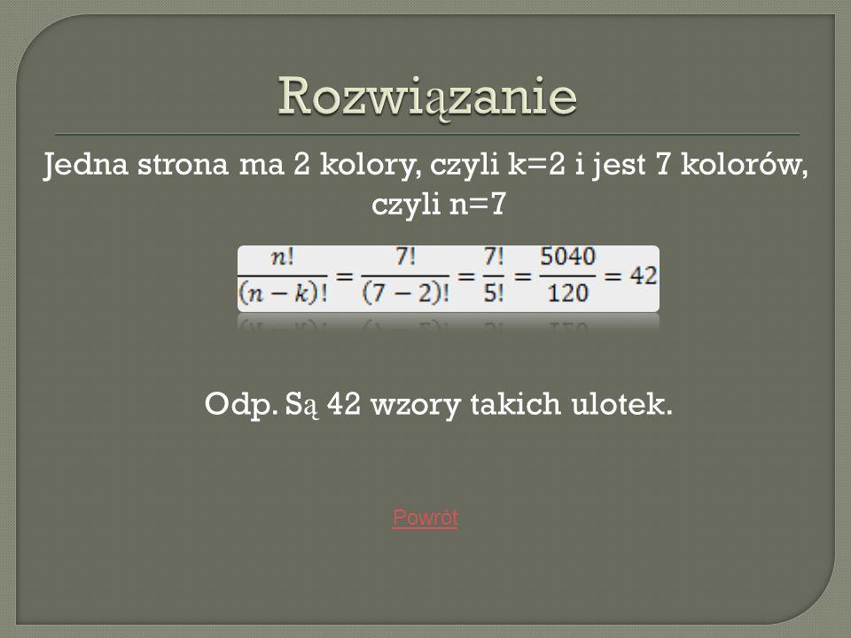 RozwiązanieJedna strona ma 2 kolory, czyli k=2 i jest 7 kolorów, czyli n=7. Odp. Są 42 wzory takich ulotek.