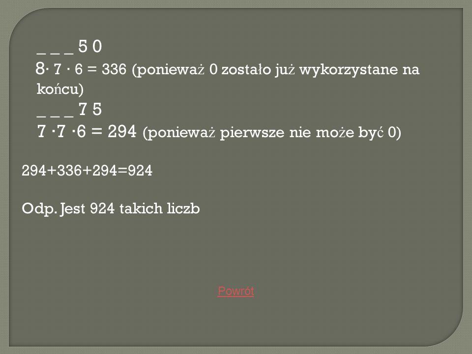 7 ∙7 ∙6 = 294 (ponieważ pierwsze nie może być 0)